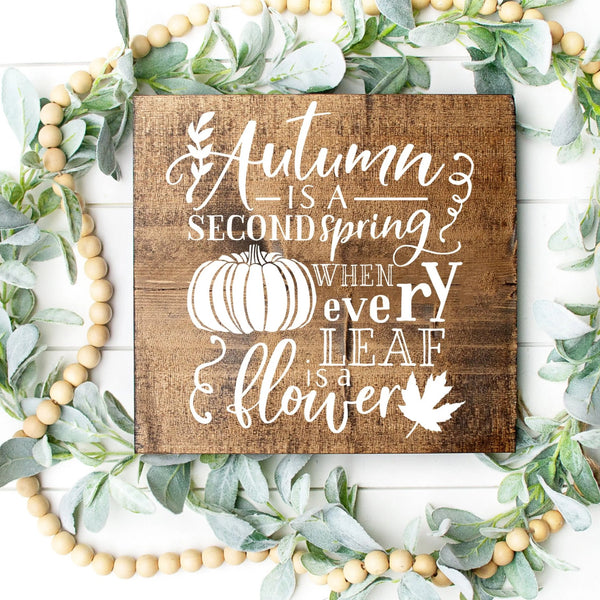 Autumn Is A Second Spring When Every Leaf Is A Flower Hand Painted Wood Sign 12x12 Dark Walnut Stain White Lettering