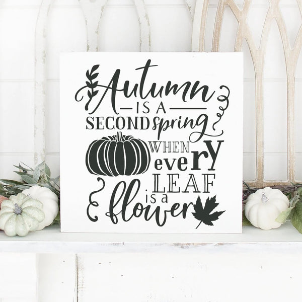 Autumn Is A Second Spring When Every Leaf Is A Flower Hand Painted Wood Sign White Unframed Charcoal Lettering