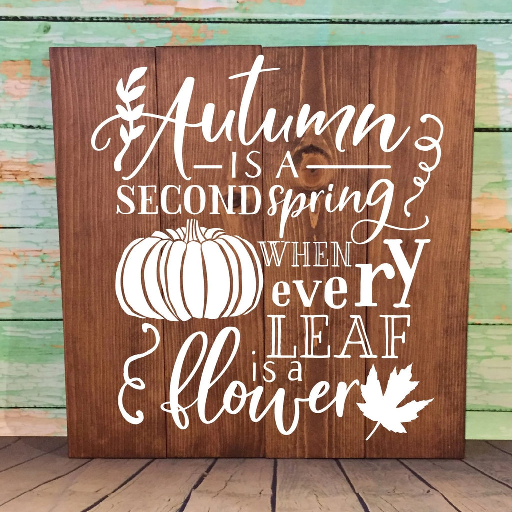 "Autumn Is A Second Spring When Every Leaf Is A Flower Hand Painted Wood Sign 22""x22"" Dark Walnut Stain White Lettering"