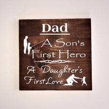 Load image into Gallery viewer, Dad A Son's First Hero A Daughter's First Love Wood Sign