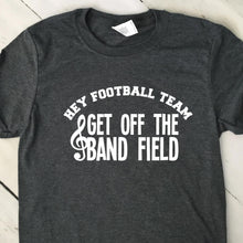 Load image into Gallery viewer, Hey Football Team Get Off The Band Field T Shirt 22618