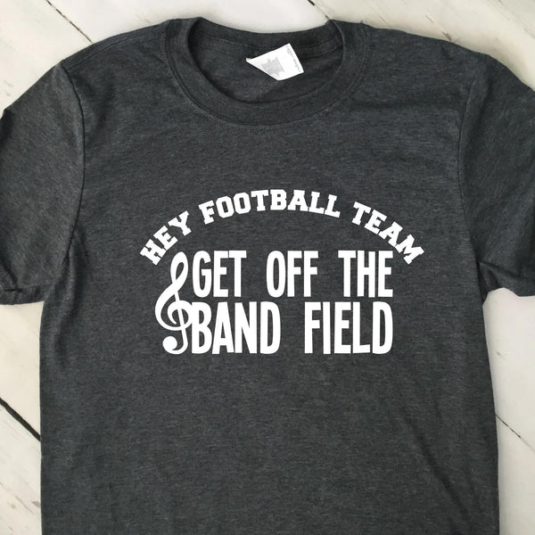 Hey Football Team Get Off The Band Field T Shirt 22618