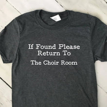 Load image into Gallery viewer, If Found Return To The Choir Room T Shirt Dark Heather Gray Shirt White Lettering
