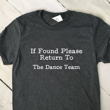 Load image into Gallery viewer, If Found Return To The Dance Team T Shirt Dark Heather Shirt White Lettering