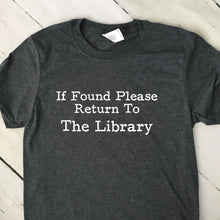 Load image into Gallery viewer, If Found Return To Library Shirt Dark Heather Gray Shirt White Lettering