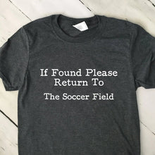 Load image into Gallery viewer, If Found Return To Soccer Field T Shirt