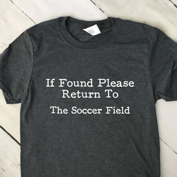 If Found Return To Soccer Field T Shirt
