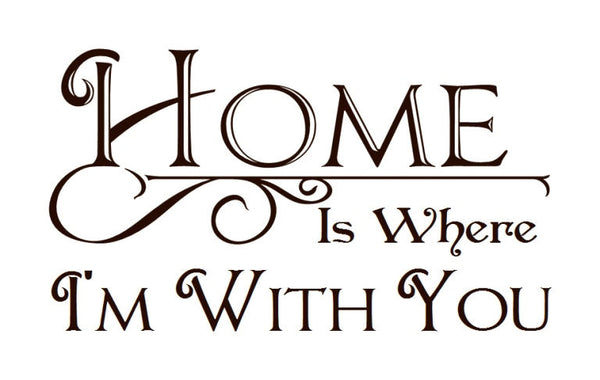 Home is Where Im With You Vinyl Wall Decal  22194 - Cuttin' Up Custom Die Cuts - 2