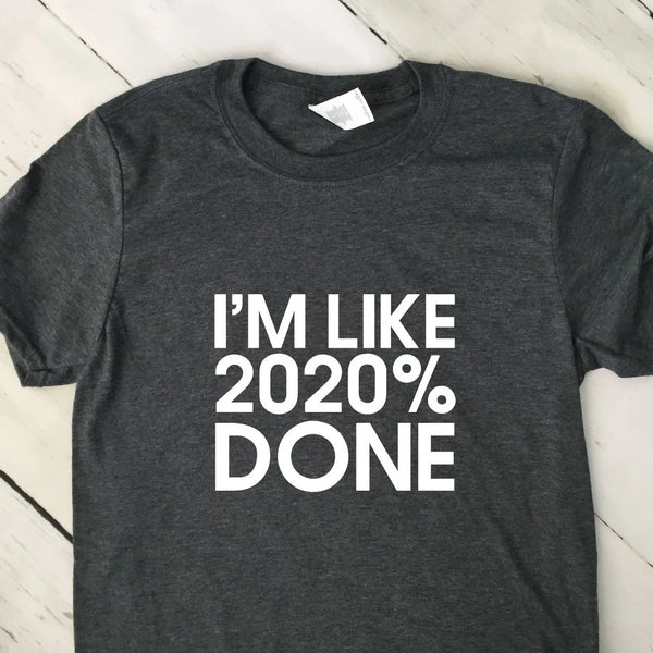 I Am Like 2020 Percent Done Graduation T Shirt Dark Heather Gray
