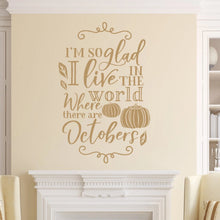 Load image into Gallery viewer, Im So Glad I Live In The World Where There Are Octobers Vinyl Wall Decal Light Brown