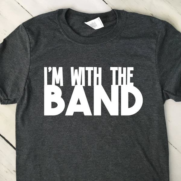Im With The Band T Shirt Dark Heather Gray White Letters