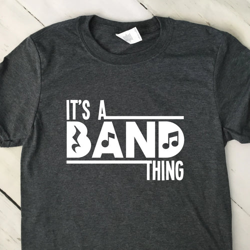Its A Band Thing T Shirt Dark Heather Gray White Lettering
