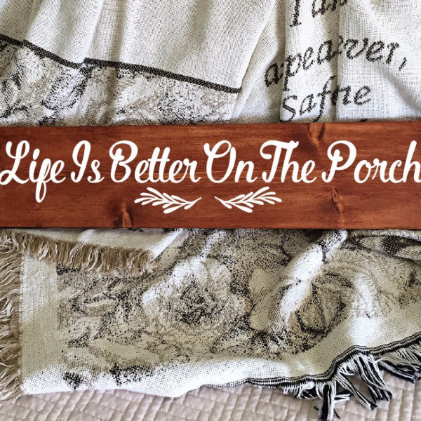 Life Is Better On The Porch Hand Painted Wood Sign