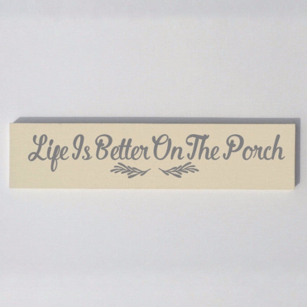 Life Is Better On The Porch Cream and Gray Hand Painted Wood Sign