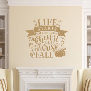 Life Starts All Over Again With It Gets Crisp In The Fall Vinyl Wall Decal Light Brown