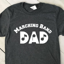 Load image into Gallery viewer, Marching Band Dad T Shirt Dark Heather Gray White Lettering