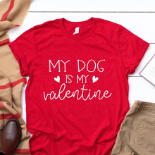 Load image into Gallery viewer, My Dog Is My Valentine Red T Shirt