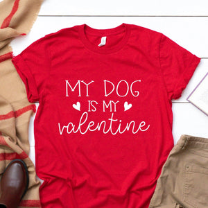 My Dog Is My Valentine Red T Shirt