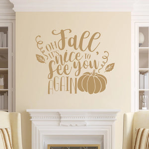 Oh Fall Its Nice To See You Again Vinyl Wall Decal Light Brown