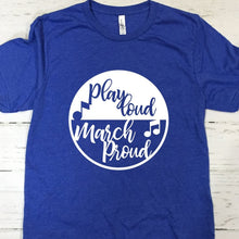 Load image into Gallery viewer, Play Loud March Proud Blue T Shirt