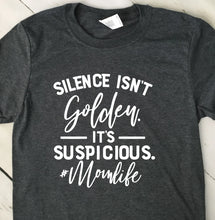 Load image into Gallery viewer, Silence Isn't Golden It's Suspicious Dark Heather Gray T Shirt