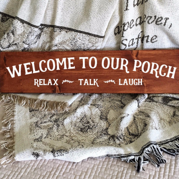 Welcome To Our Porch Hand Painted Wood Sign