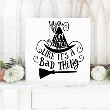 Load image into Gallery viewer, You Say Witch Like It's A Bad Thing Hand Painted Wood Sign White Board Black Lettering