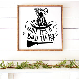 You Say Witch Like It's A Bad Thing Hand Painted Framed Wood Sign White Board Black Letters