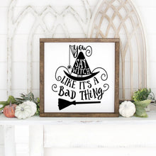 Load image into Gallery viewer, You Say Witch Like It's A Bad Thing Hand Painted Famed Wood Sign White Board Black Letters