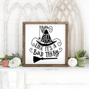 You Say Witch Like It's A Bad Thing Hand Painted Famed Wood Sign White Board Black Letters