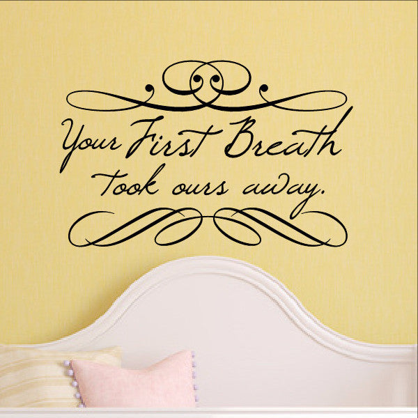 Your First Breath Took Ours Away Vinyl Wall Decal 22185 - Cuttin' Up Custom Die Cuts - 1