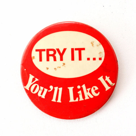 "Vintage ""Try It, You'll Like It"" Pin, 3.5"" diameter (c.1970s) - thirdshift"