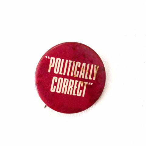 "Vintage ""Politically Correct"" Pin, 1.5"" diameter (c.1980s) - thirdshift"