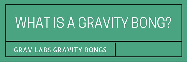 what is a gravity bong