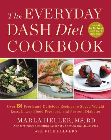 The Everyday Dash Diet Cookbook: Over 150 Fresh and Delicious Recipes to Speed Weight Loss, Lower Blood Pressure, and Prevent Diabete