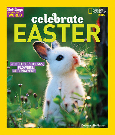 Celebrate Easter: With Colored Eggs, Flowers, and Prayer ( Holidays Around the World