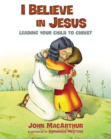 I Believe in Jesus:  Leading Your Children to Christ