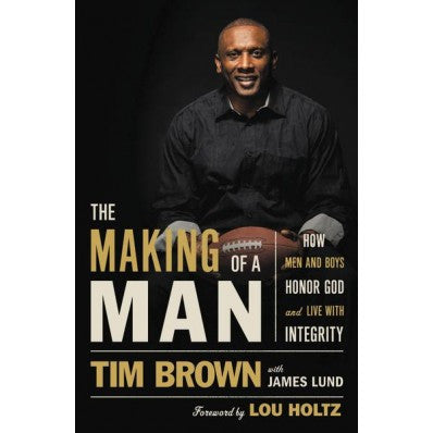 The Making Of A Man How Men And Boys Honor God And Live With Integrity