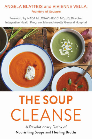 THE SOUP CLEANSE A Revolutionary Detox of Nourishing Soups and Healing Broths