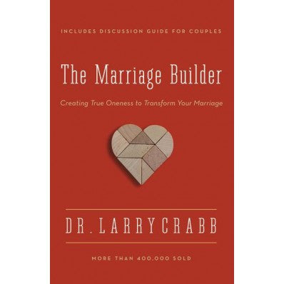The Marriage Builder Creating True Oneness To Transform Your Marriage
