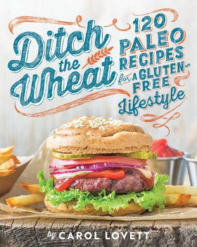 Ditch the Wheat: 120 Paleo Recipes  Gluten Free Life Style