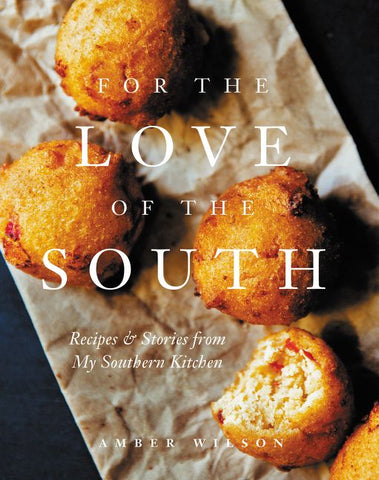 For the Love of the South Recipes and Stories from My Southern Kitchen
