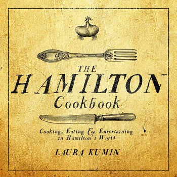 The Hamilton Cookbook Cooking, Eating, and Entertaining in Hamilton's World