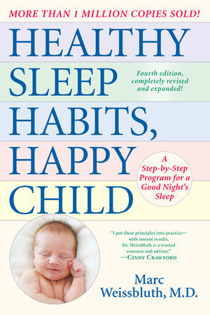 Healthy Sleep Habits, Happy Child A STEP-BY-STEP PROGRAM FOR A GOOD NIGHT'S SLEEP