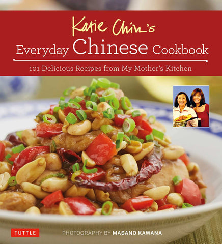 Katie Chin's Everyday Chinese Cookbook 101 Delicious Recipes from My Mother's Kitchen