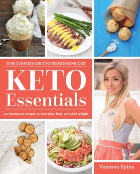 Keto Essentials: 150 Ketogenic Recipes to Revitalize, Heal, and Shed Weight
