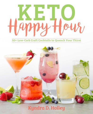 Keto Happy Hour : 50+ Low-Carb Craft Cocktails to Quench Your Thirst