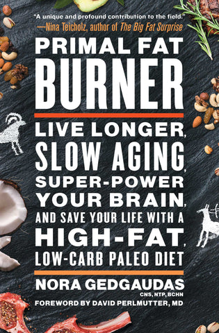 Primal Fat Burner Live Longer, Slow Aging, Super-Power Your Brain, and Save Your Life with a High-Fat, Low-Carb Paleo Diet