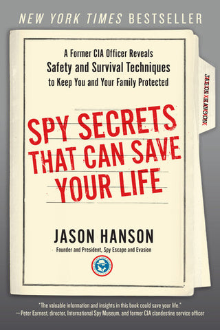 Spy Secrets That Can Save Your Life A Former CIA Officer Reveals Safety and Survival Techniques to Keep You and Your Family Protected