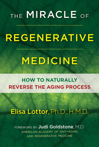 The Miracle of Regenerative Medicine How to Naturally Reverse the Aging Process